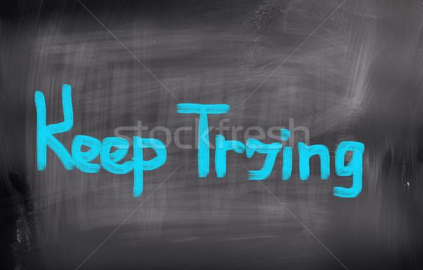 Keep Trying Concept Stock photo © KrasimiraNevenova