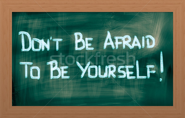 Don't Be Afraid To Be Yourself Concept Stock photo © KrasimiraNevenova