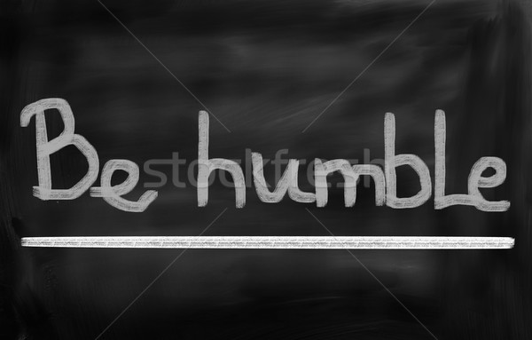Be Humble Concept Stock photo © KrasimiraNevenova