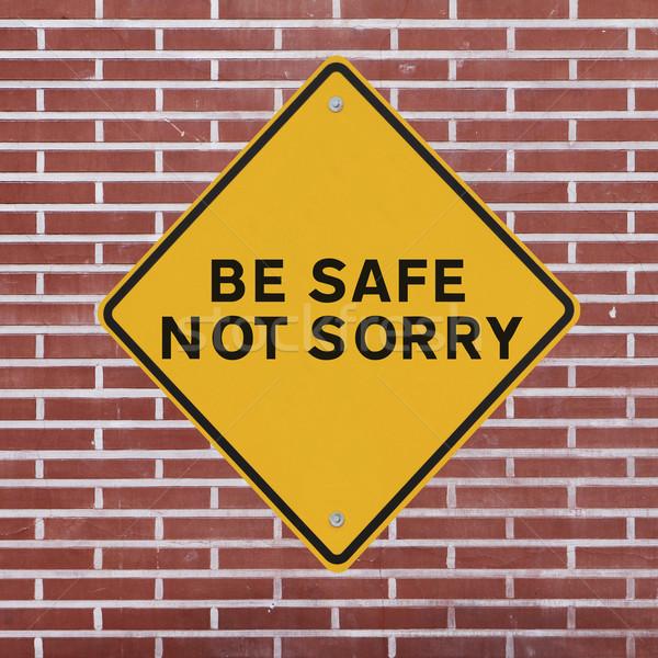 Be Safe Not Sorry  Stock photo © lorenzodelacosta
