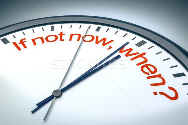 if not now, when? Stock photo © magann