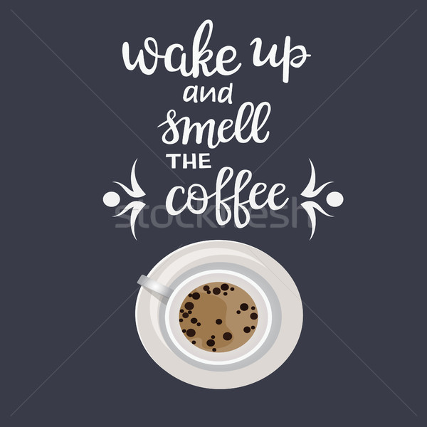 quote lettering wake up and smell the coffee and coffee cup  Stock photo © Margolana