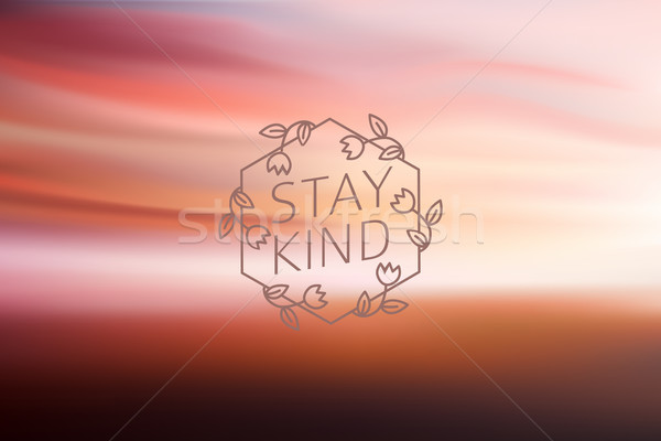 Abstract Blurred background with sign stay kind. Stock photo © MarySan