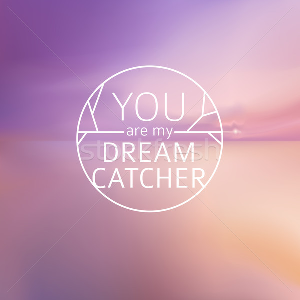 sea blurred background with typography text - you are my dream catcher. Vector Stock photo © MarySan