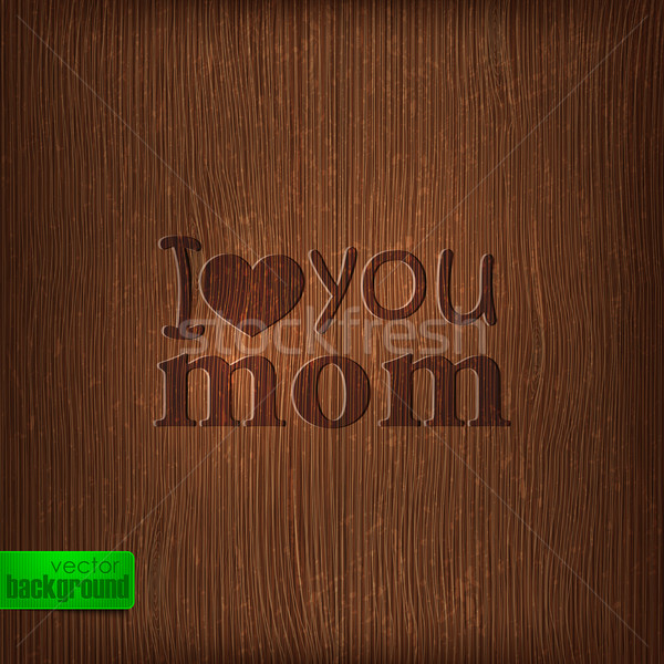 I love you mom. Abstract holiday illustration with wood background. Mothers day concept  Stock photo © maximmmmum