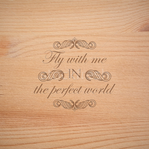 vector illustration of  wood texture. timber wallpaper with engraving quote label. 'Fly with me in t Stock photo © maximmmmum