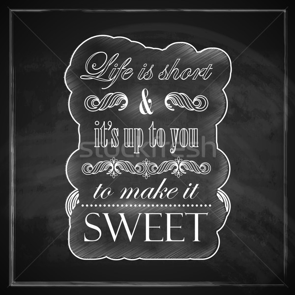 Quote typographical label on old blackboard texture, vector design. ' Life is short and it's up to y Stock photo © maximmmmum