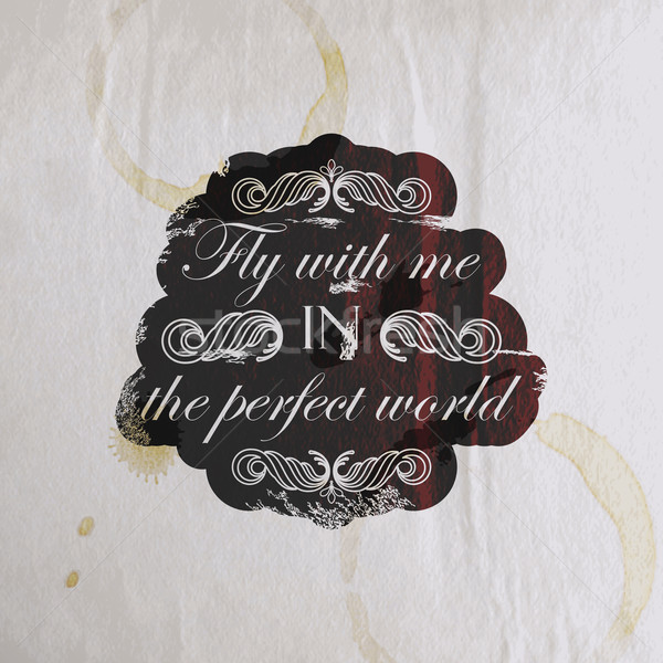 Quote typographical label on old vintage wrinkled paper texture, vector design. 'Fly with me in the  Stock photo © maximmmmum