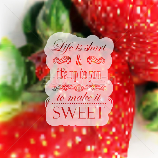Quote typographical label on realistic blurred background of ripe strawberries, vector design. 'Life Stock photo © maximmmmum