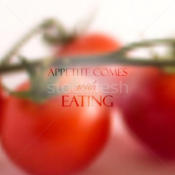 Quote on realistic food background of bunch of red tomatoes, vector design. 'Appetite comes with eat Stock photo © maximmmmum