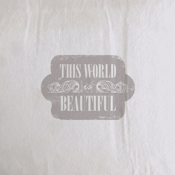 Quote typographical label on old vintage wrinkled paper texture, vector design. 'This World is beaut Stock photo © maximmmmum