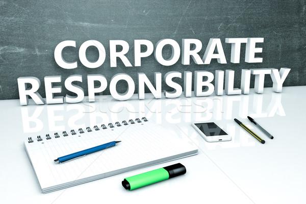 Korporacyjnych odpowiedzialność tekst Tablica notebooka długopisy Zdjęcia stock © Mazirama