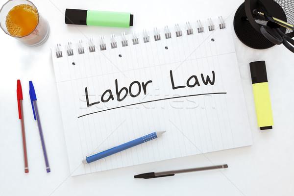 Munka törvény kézzel írott szöveg notebook asztal Stock fotó © Mazirama