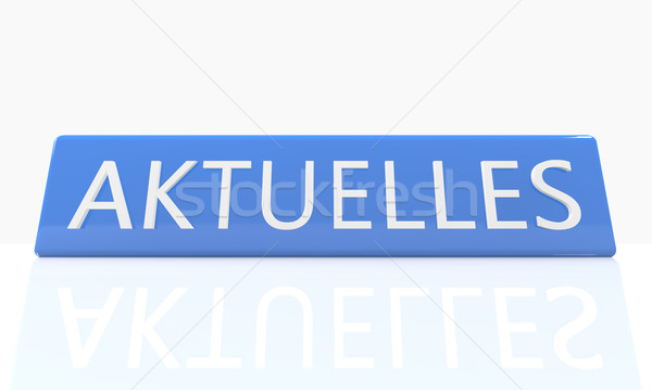 Aktuelles - german word for news, current, topically or updated  Stock photo © Mazirama