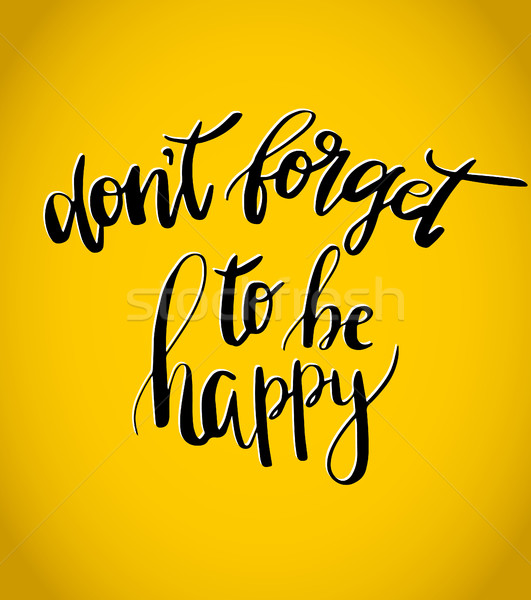 Don t forget to be happy . Vector inspiration quote. Hand letterin Stock photo © mcherevan