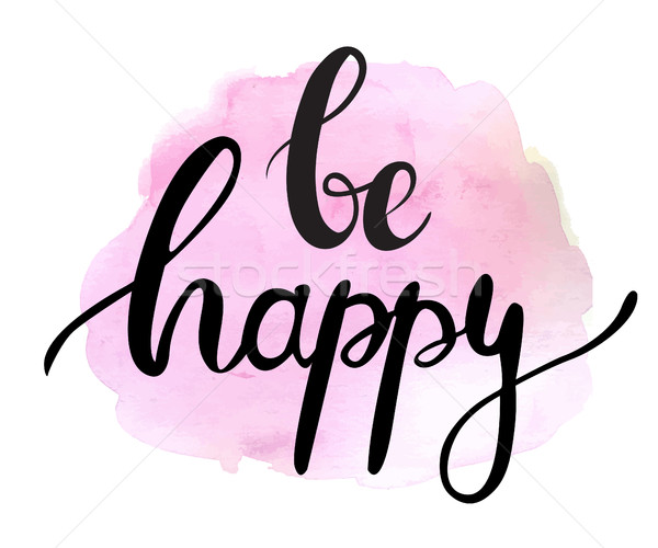Be happy. Ink painted phrase be happy. Lettering on watercolor painted pink splotch.  Stock photo © mcherevan