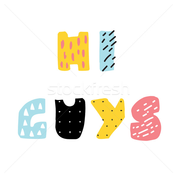Hi Guys, lettering phrase from cute abstract colorful letters. Stock photo © mcherevan