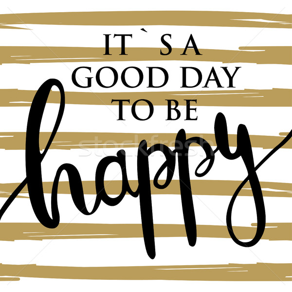 It`s a good day. Ink painted phrase 'It`s good day to be happy'. Lettering on striped background. Dr Stock photo © mcherevan