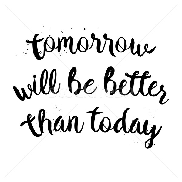 Tomorrow will be better than today lettering Stock photo © mcherevan