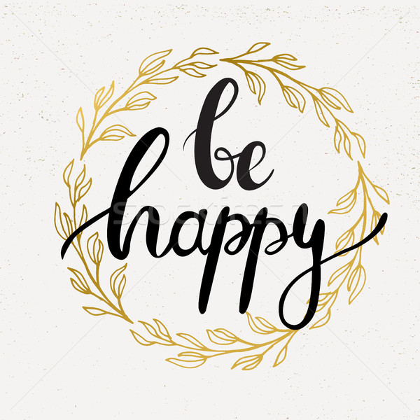 Be happy handwritten calligraphy vector illustration, Black brushpen lettering phrase in golden wrea Stock photo © mcherevan