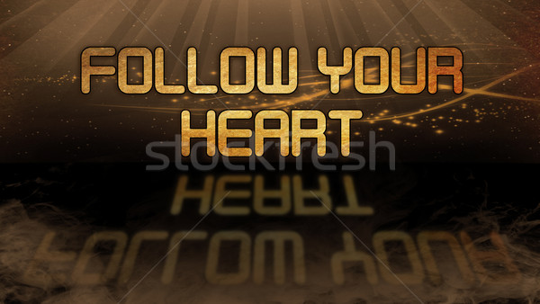 Gold quote - Follow your heart Stock photo © michaklootwijk