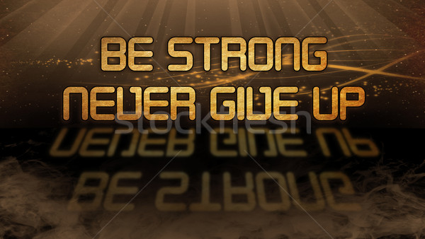 Gold quote - Be strong, never give up Stock photo © michaklootwijk