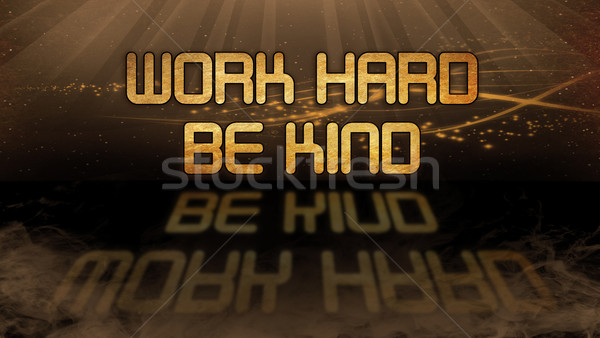 Gold quote - Work hard be kind Stock photo © michaklootwijk