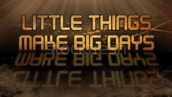 Gold quote - Little things make big days Stock photo © michaklootwijk