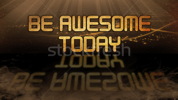 Gold quote - Be awesome today Stock photo © michaklootwijk