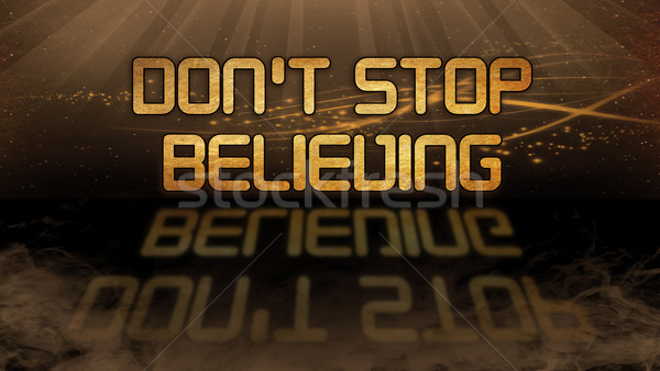 Gold quote - Don't stop believing Stock photo © michaklootwijk