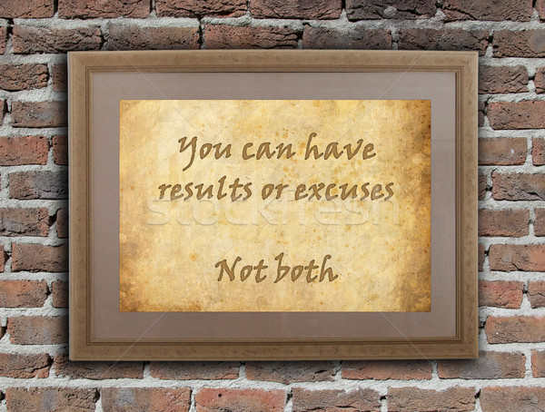 You can have results or excuses, not both Stock photo © michaklootwijk