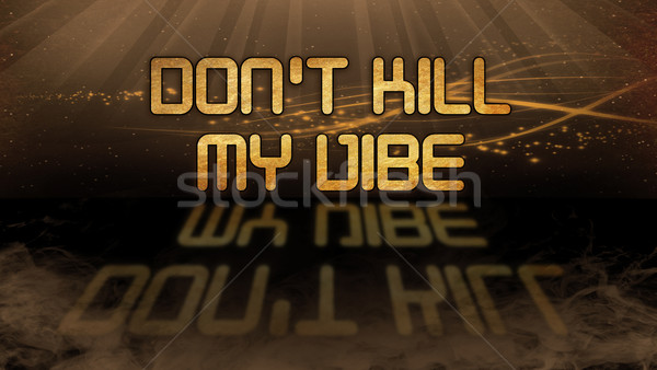 Gold quote - Don't kill my vibe Stock photo © michaklootwijk