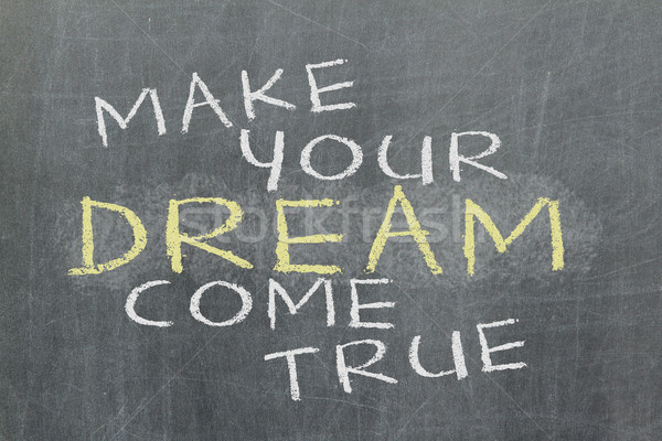 Make your dream come true - motivational slogan handwritten Stock photo © michaklootwijk
