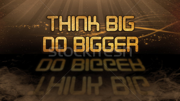 Gold quote - Think big, do bigger Stock photo © michaklootwijk