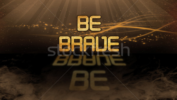 Gold quote - Be brave Stock photo © michaklootwijk