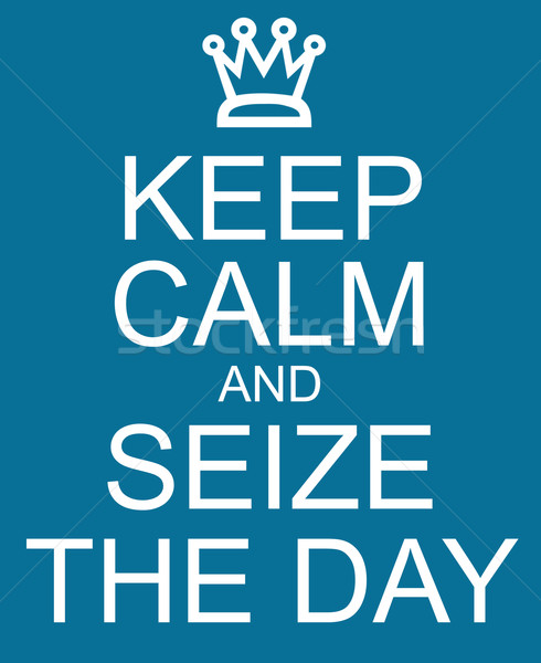 Keep Calm and Seize the Day Stock photo © mybaitshop