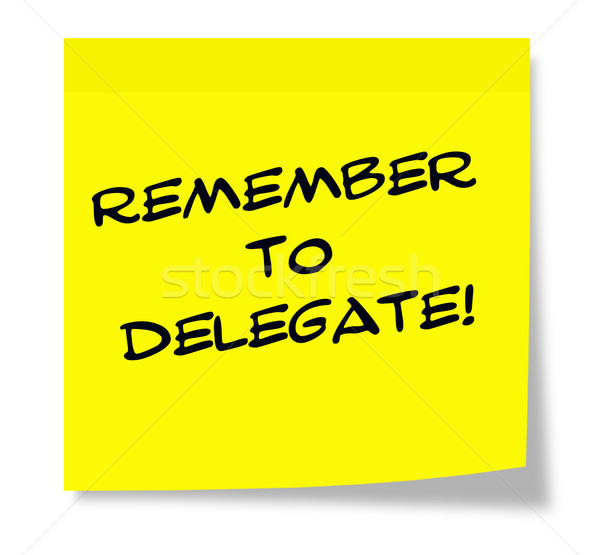 Remember to Delegate Stock photo © mybaitshop