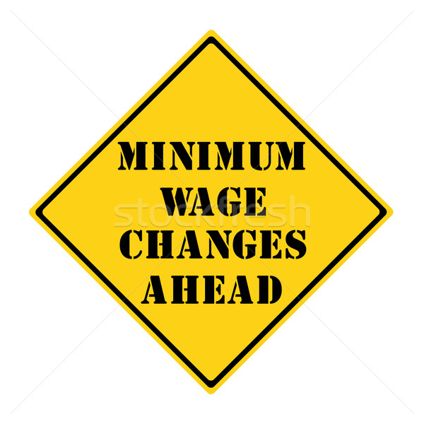 Minimum Wage Changes Ahead Sign Stock photo © mybaitshop
