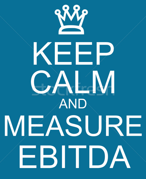 Keep Calm and Measure EBITDA Stock photo © mybaitshop