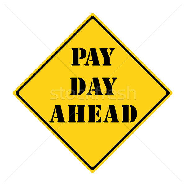 Pay Day Ahead Sign Stock photo © mybaitshop