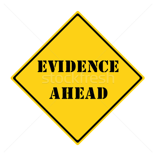 Evidence Ahead Sign Stock photo © mybaitshop