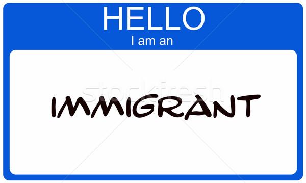 Hello I am an Immigrant Stock photo © mybaitshop