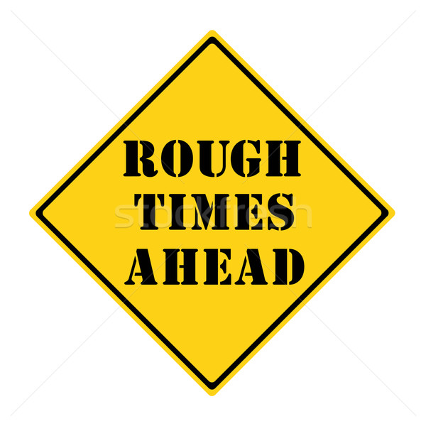 Rough Times Ahead Sign Stock photo © mybaitshop