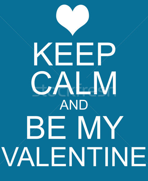 Keep Calm and Be My Valentine Blue Sign Stock photo © mybaitshop