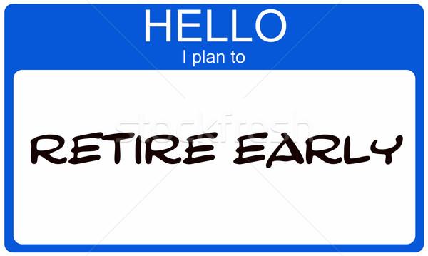 Hello I plan ot retire early blue name tag Stock photo © mybaitshop