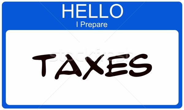Hello I Prepare Taxes Stock photo © mybaitshop