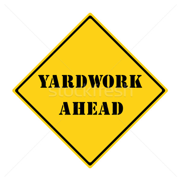 Yardwork Ahead Sign Stock photo © mybaitshop