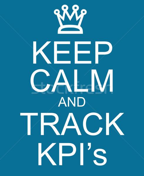 Keep Calm and Track KPI's Stock photo © mybaitshop