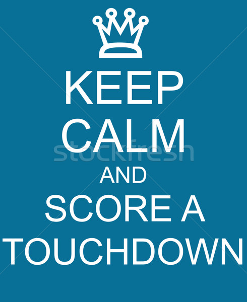 Keep Calm and Score a Touchdown Blue Sign Stock photo © mybaitshop
