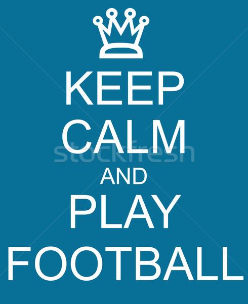 Keep Calm and Play Football Blue Sign Stock photo © mybaitshop
